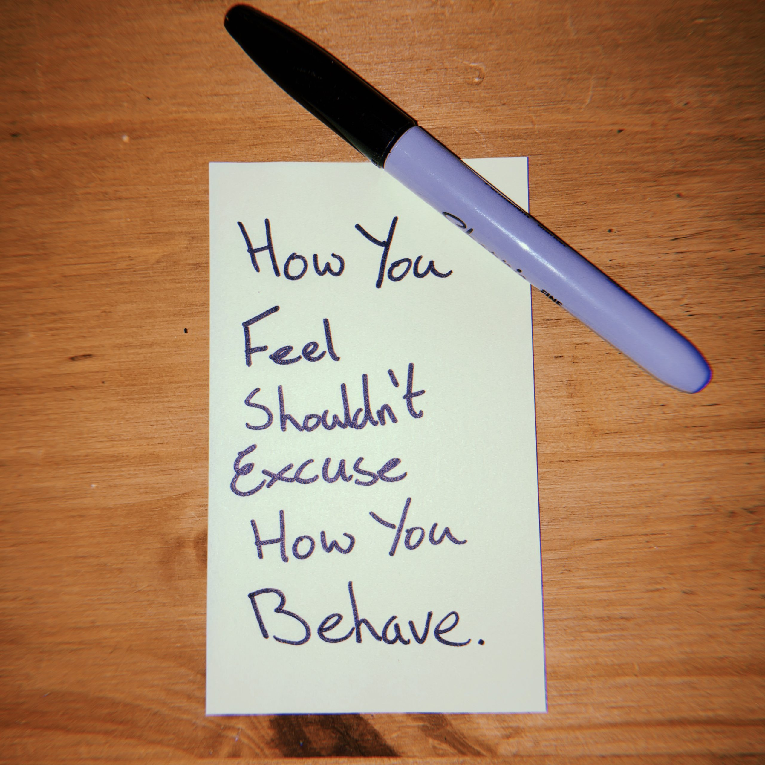 How You Feel Shouldn't Excuse How You Behave