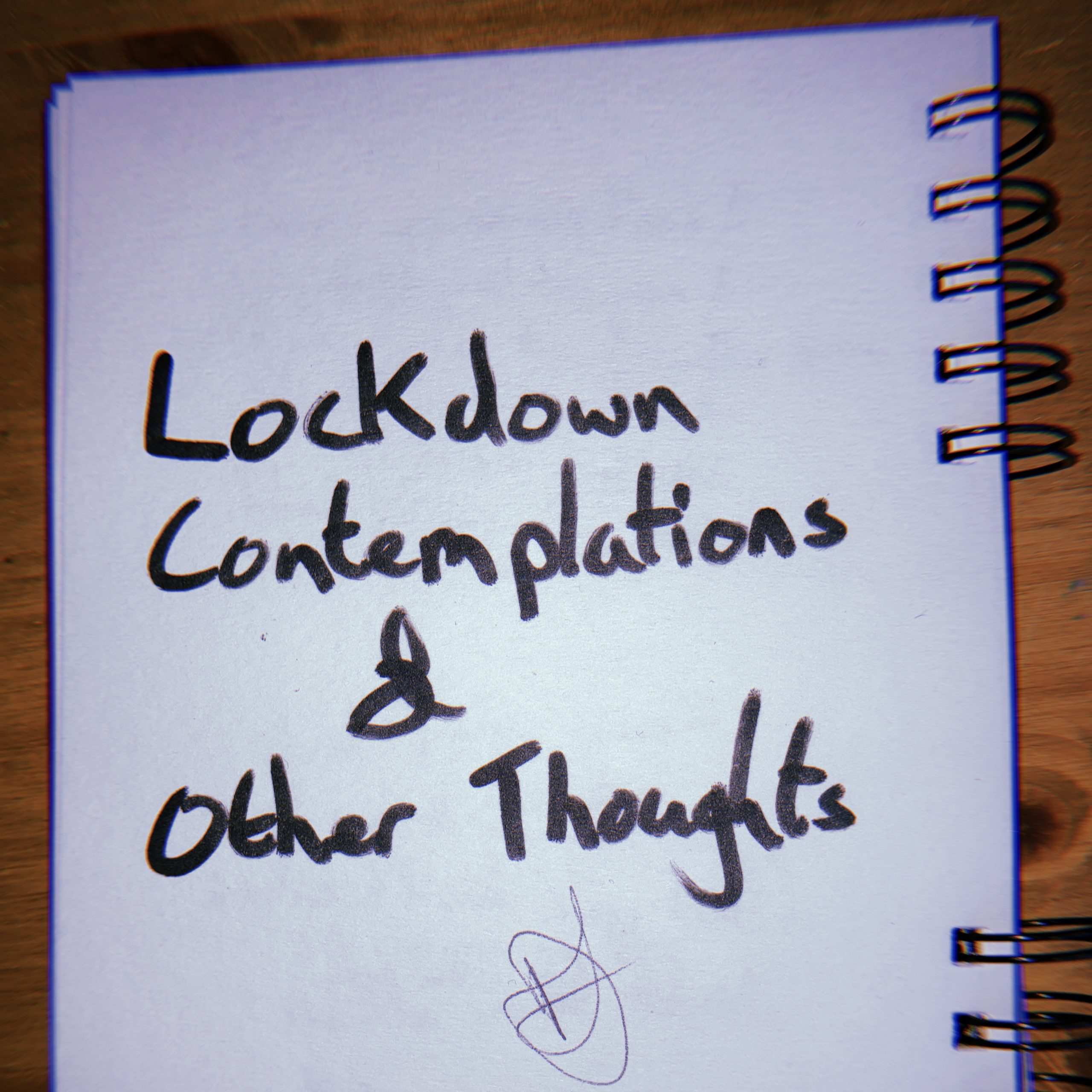 Lockdown Contemplations & Other Thoughts pt. 1