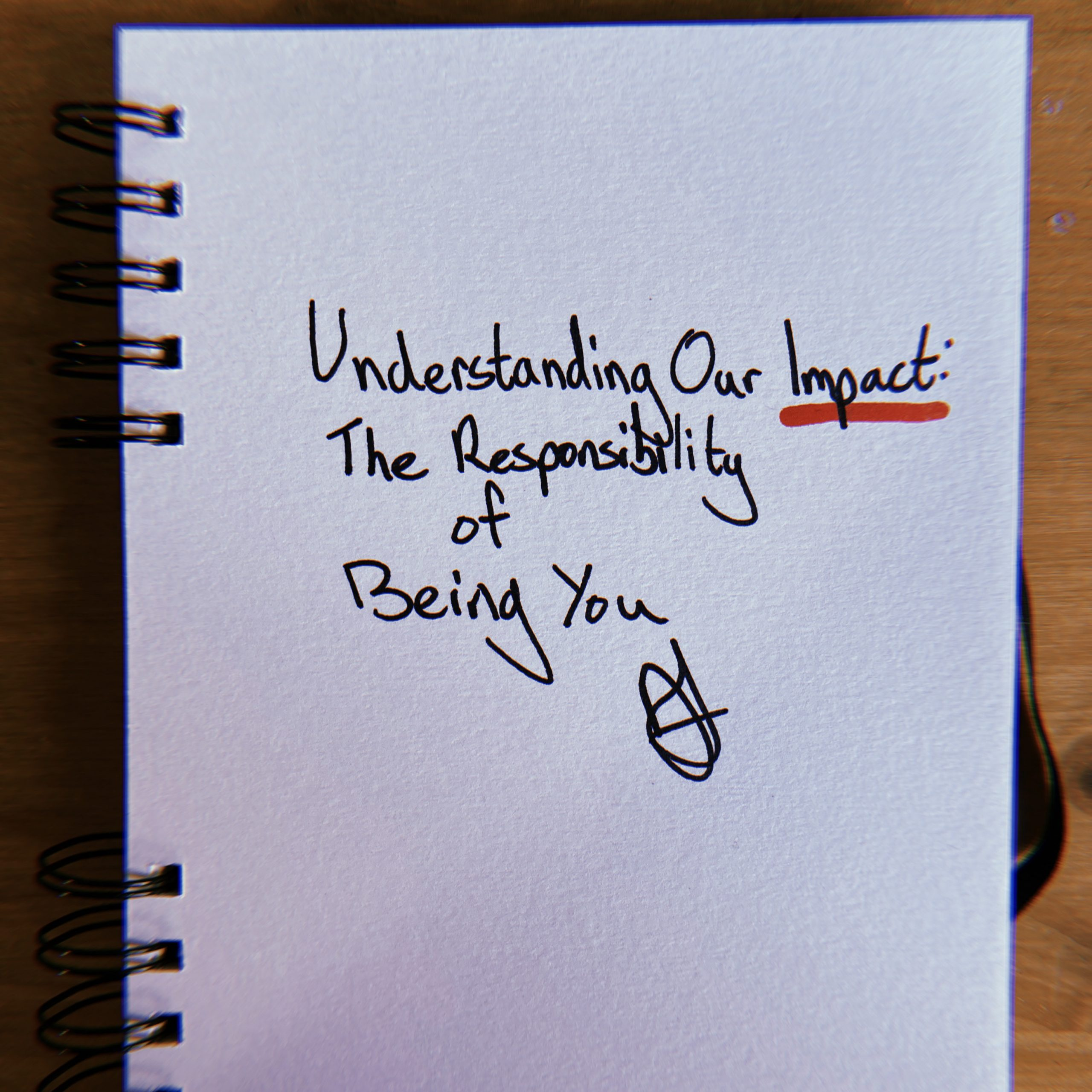 Understanding Our Impact: The Responsibility of Being You