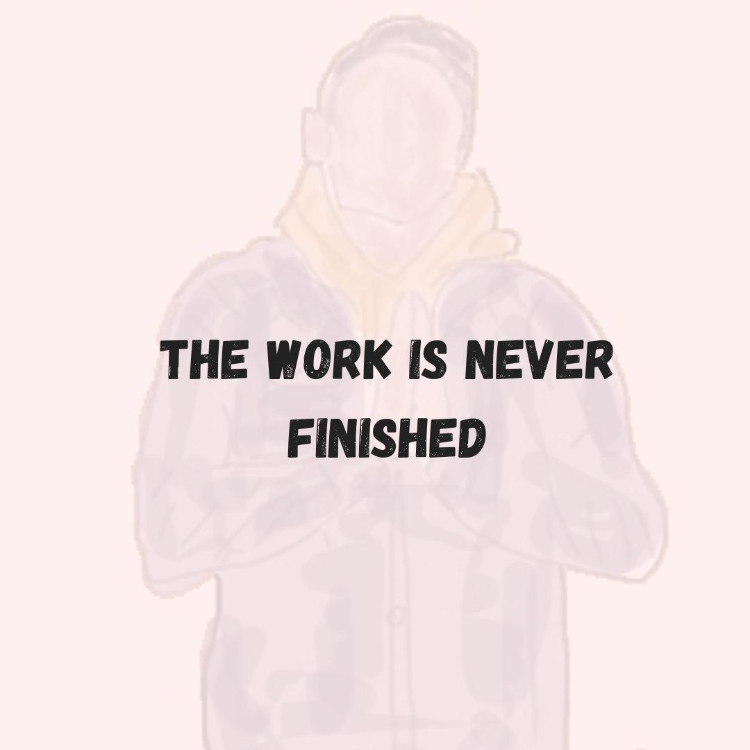 The Work is Never Finished