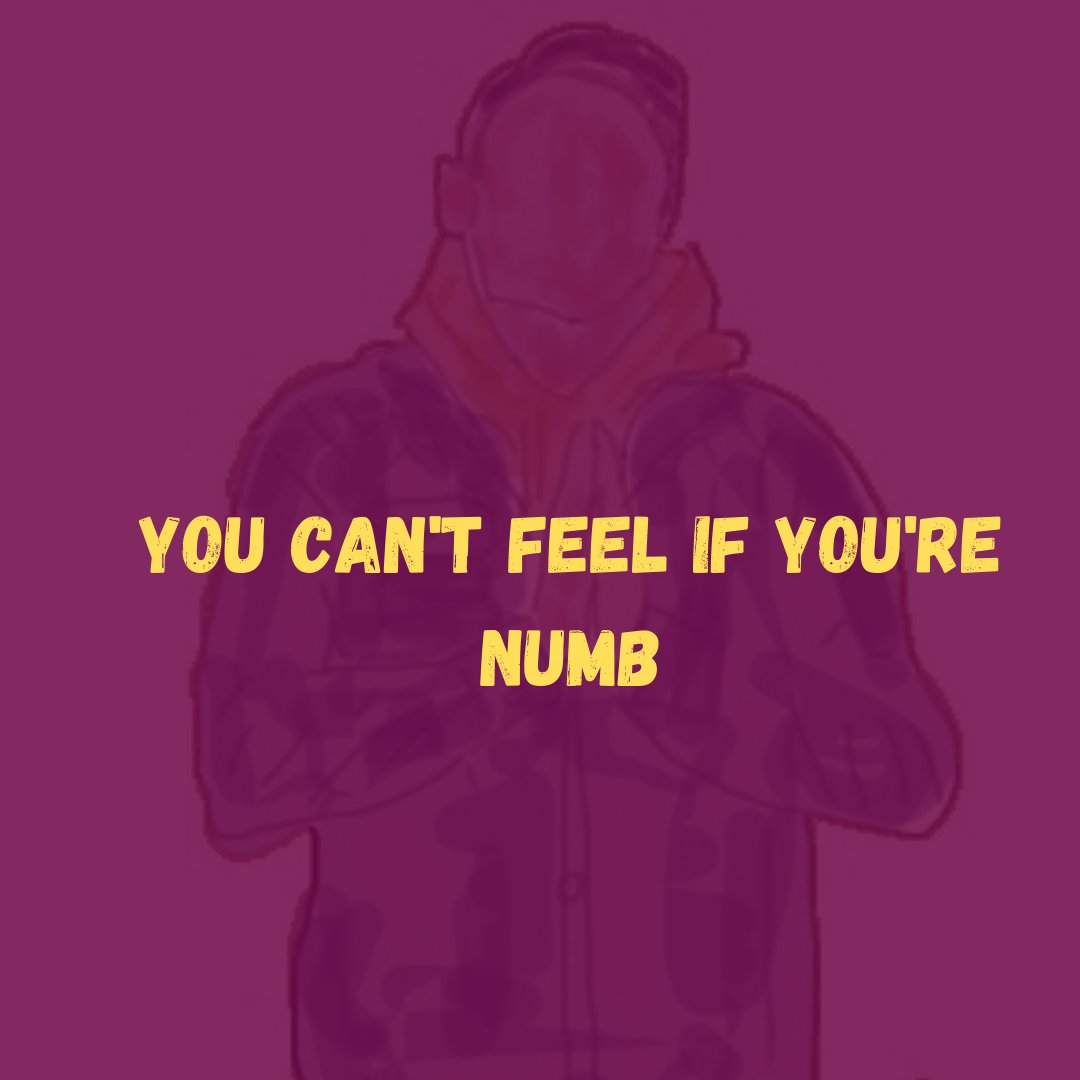You Can't Live if You're Numb